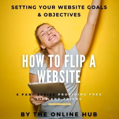 How To Flip Your Website – Setting Your Website Goals & Objectives